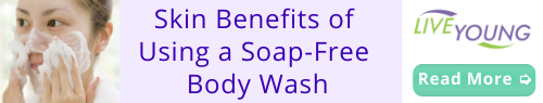 Live Young - Skin Benefits of Using a Soap-Free Body Wash
